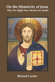 Image of Richard Carrier's Book On the Historicity of Jesus: Why We Might Have Reason for Doubt. Click for purchase options.