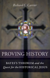 Proving History: Bayes's Theorem and the Quest for the Historical Jesus, a book by Richard Carrier: the hyperlinks immediately following this image will take you to the various format options available to purchase.