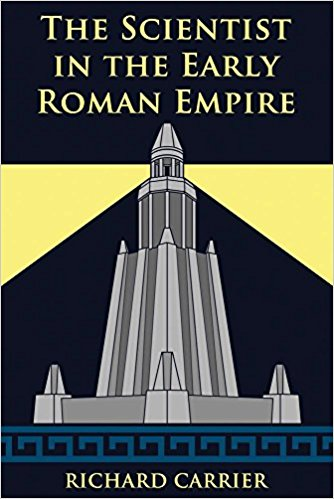 The Scientist in the Early Roman Empire, a book by Richard Carrier: the hyperlinks immediately following this image will take you to the various format options available to purchase.